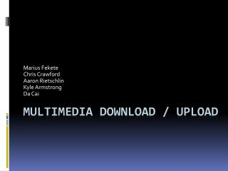Multimedia Download / Upload