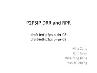 P2PSIP DRR and RPR draft-ietf-p2psip-drr-08 draft-ietf-p2psip-rpr-08