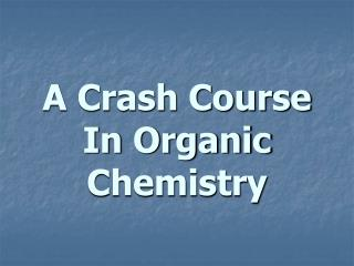 A Crash Course In Organic Chemistry