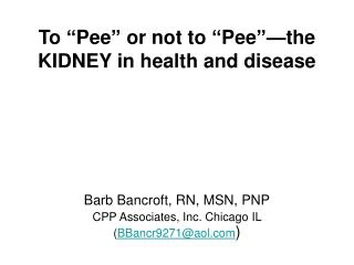 To  Pee  or not to  Pee  the KIDNEY in health and disease