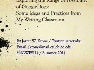By Jarret W. Krone / Twitter:  jarretwkr Email:  jkrone@mail.csuchico #NCWPSI14 / Summer 2014