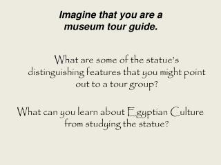 Imagine that you are a  museum tour guide.