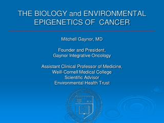 THE BIOLOGY and ENVIRONMENTAL EPIGENETICS OF  CANCER
