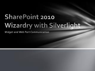 SharePoint 2010 Wizardry with Silverlight