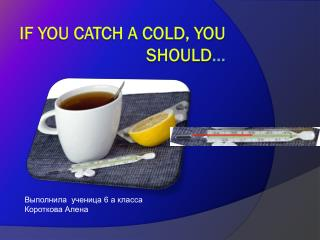 If you catch a  cold, you should ...