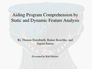 Aiding Program Comprehension by Static and Dynamic Feature Analysis