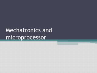 Mechatronics  and microprocessor