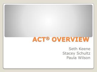 ACT ®  OVERVIEW