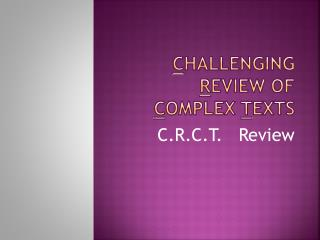 C hallenging  R eview of  C omplex  T exts