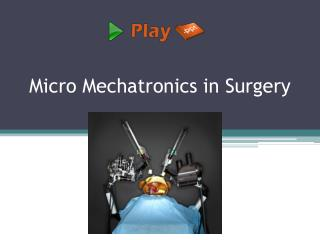 Micro Mechatronics in Surgery