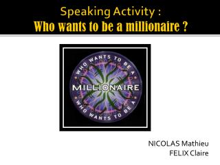 Speaking Activity  : Who wants  to  be  a  millionaire  ?