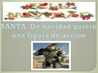 SANTA: De navidad quiero una figura de acción