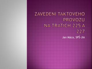 Zavedení  taktového provozu na tratích 225  a 227