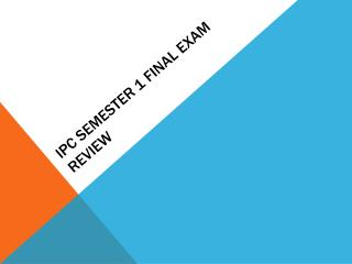 IPC Semester 1 Final Exam Review