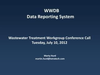 Wastewater  Treatment Workgroup Conference Call  Tuesday, July 10, 2012  Marty Hurd