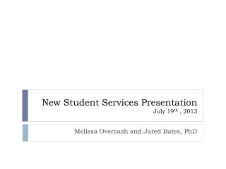 New Student Services Presentation July 19 th  , 2013