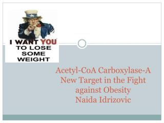 Acetyl- CoA Carboxylase -A New Target in the Fight against Obesity Naida Idrizovic