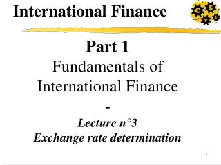 Part 1 Fundamentals of  International Finance - Lecture n°3 Exchange rate determination