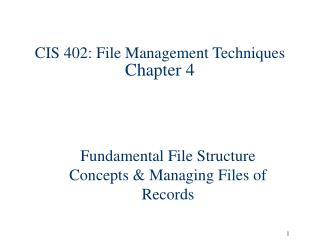 CIS 402: File Management Techniques Chapter 4