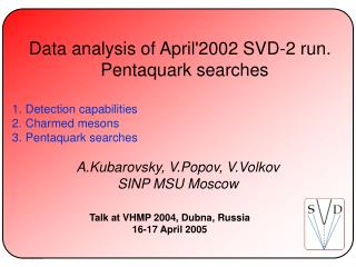 Data analysis of April'2002 SVD-2 run. Pentaquark searches Detection capabilities Charmed mesons