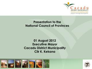 01 August 2012 Executive Mayor  Cacadu District Municipality Cllr K. Kekana