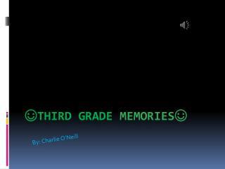 ? Third Grade  Memories?