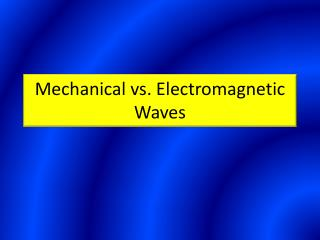 Mechanical vs. Electromagnetic Waves