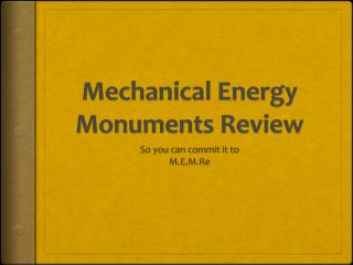 Mechanical Energy Monuments Review