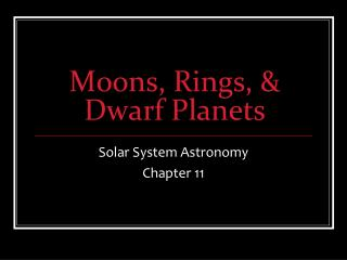 Moons, Rings, & Dwarf Planets