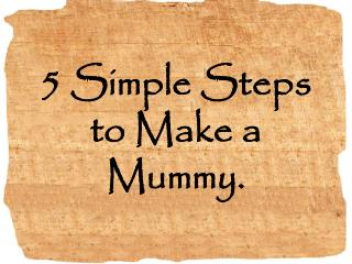 5 Simple Steps to Make a Mummy.