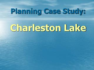 Planning Case Study: Charleston Lake