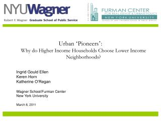 Urban  ' Pioneers ' : Why do Higher Income Households Choose Lower Income Neighborhoods?