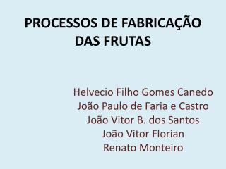 PROCESSOS DE FABRICAÇÃO DAS FRUTAS