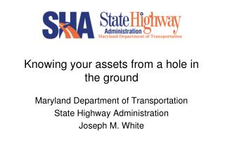 Knowing your assets from a hole in the ground Maryland Department of Transportation