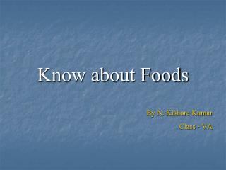Know about Foods By N. Kishore Kumar Class - VA