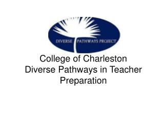College of Charleston Diverse Pathways in Teacher Preparation