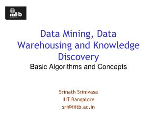 Data Mining, Data Warehousing and Knowledge Discovery Basic Algorithms and Concepts