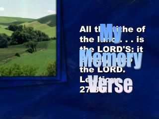 All the tithe of the land . . . is the LORD'S: it is holy unto the LORD. Leviticus 27:30.