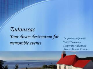 Tadoussac  Your dream destination for memorable events