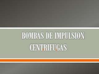BOMBAS DE IMPULSION CENTRIFUGAS