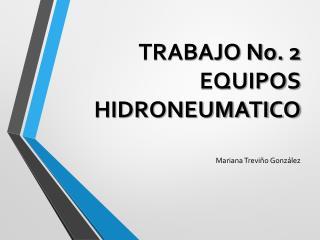 TRABAJO No. 2 EQUIPOS HIDRONEUMATICO