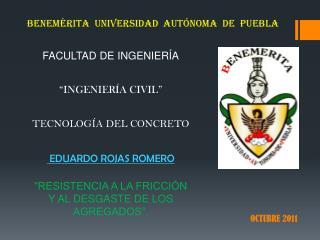 """FACULTAD DE INGENIERÍA """"INGENIERÍA CIVIL"""" TECNOLOGÍA DEL CONCRETO  EDUARDO ROJAS ROMERO"""