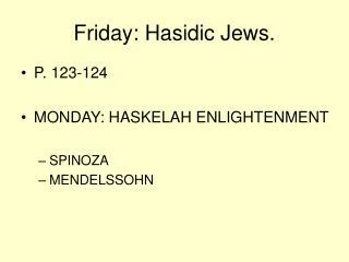 Friday: Hasidic Jews.