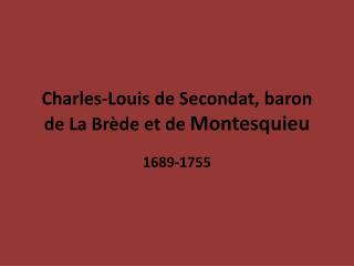 Charles-Louis de  Secondat , baron de La  Brède  et de  Montesquieu