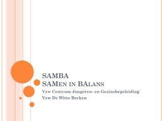 SAMBA SAMen  in  BAlans