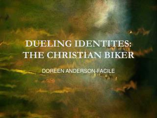 DUELING IDENTITES: THE CHRISTIAN BIKER