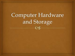 Computer Hardware and Storage
