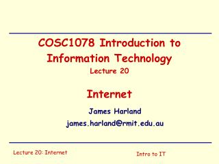 COSC1078 Introduction to Information Technology Lecture 20 Internet