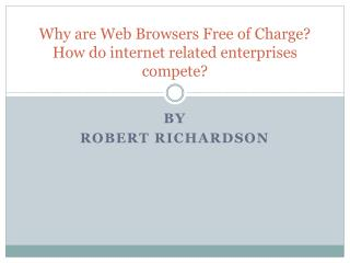 Why are Web Browsers Free of Charge? How do internet related enterprises compete?