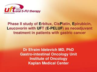 Dr Efraim Idelevich MD, PhD Gastro-intestinal Oncology Unit Institute of Oncology